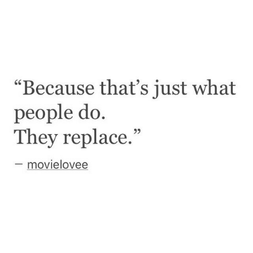 "They, What, and People: ""Because that's just what  people do  They replace.""  60  movielovee"