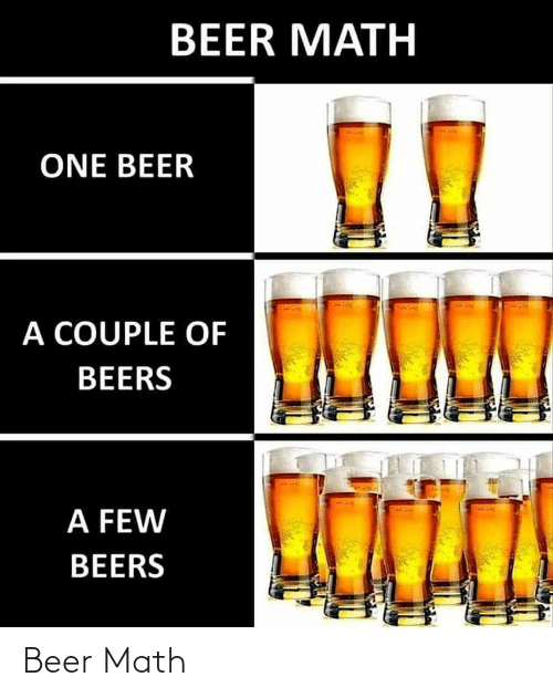 A Few: BEER MATH  ONE BEER  A COUPLE OF  BEERS  A FEW  BEERS Beer Math