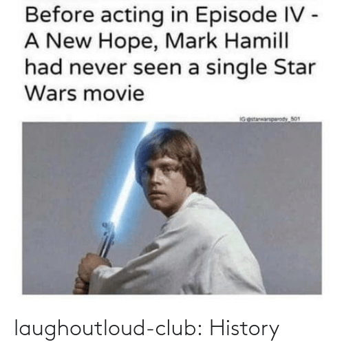 Movie: Before acting in Episode IV -  A New Hope, Mark Hamill  had never seen a single Star  Wars movie  IGestarwarparody So1 laughoutloud-club:  History