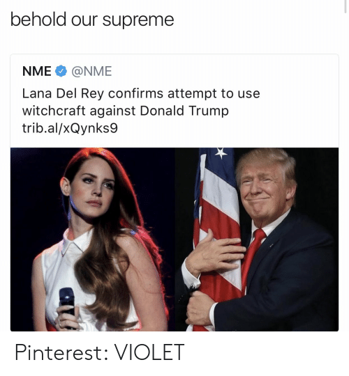 Donald Trump, Lana Del Rey, and Rey: behold our supreme  NME@NME  Lana Del Rey confirms attempt to use  witchcraft against Donald Trump  trib.al/xQynks9 Pinterest: VIOLET