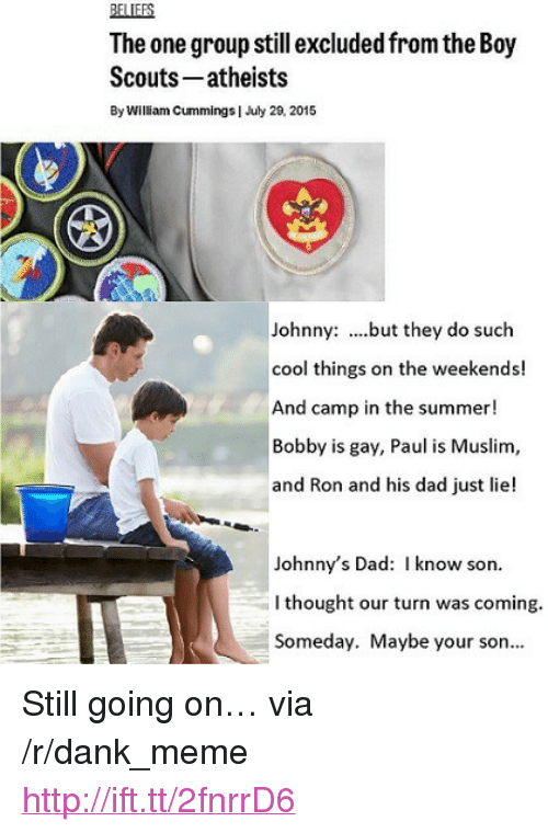 """Dad, Dank, and Meme: BELIEFS  The one group still excluded from the Boy  Scouts- atheists  By William Cummings 