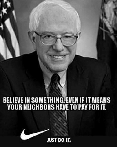 Just Do It, Memes, and Neighbors: BELIEVE IN SOMETHING. EVEN IF IT MEANS  YOUR NEIGHBORS HAVE TO PAY FOR IT.  JUST DO IT.