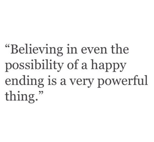 "Happy, Powerful, and Happy Ending: ""Believing in even the  possibility of a happy  ending is a very powerful  thing.  95"