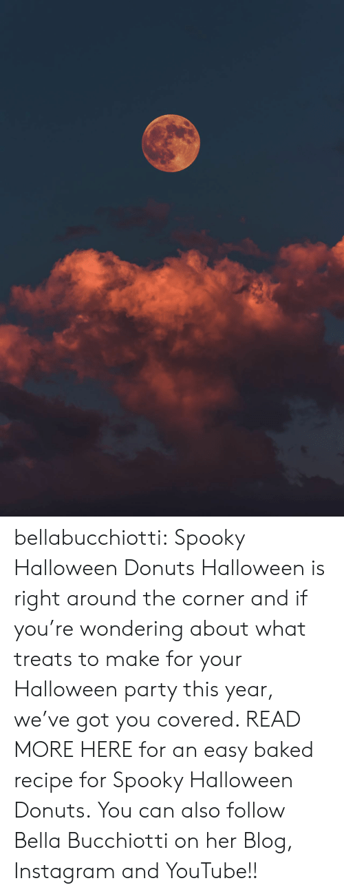 Baked, Halloween, and Instagram: bellabucchiotti:  Spooky Halloween Donuts    Halloween is right around the corner and if you're wondering about what  treats to make for your Halloween party this year, we've got you  covered. READ MORE HERE for an easy baked recipe for Spooky Halloween Donuts.   You can also follow Bella Bucchiotti on her Blog, Instagram and YouTube!!