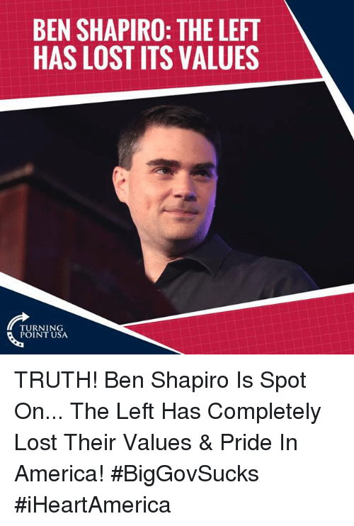 America, Memes, and Lost: BEN SHAPIRO: THE LEFT  HAS LOST ITS VALUES  TURNING  POINT USA TRUTH! Ben Shapiro Is Spot On... The Left Has Completely Lost Their Values & Pride In America! #BigGovSucks #iHeartAmerica