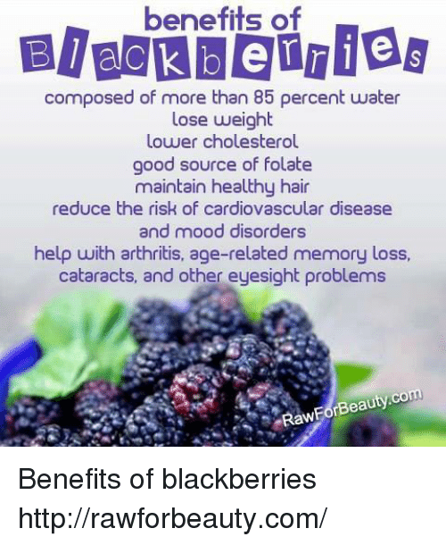 the health benefits of blackberry Sweet yet tart blackberries are a summer staple but the benefits of these berry beauties go well beyond their yummy taste blackberries have impressive health benefits, too 1 they're packed with vitamin c just one cup of raw blackberries has 302 milligrams of vitamin c that's half the daily recommended value.