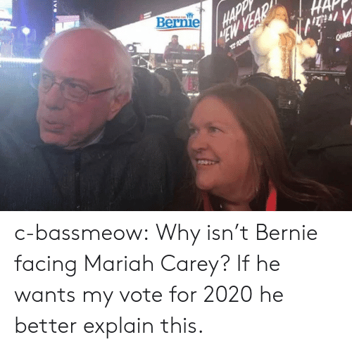 mariah carey: Bernie c-bassmeow:  Why isn't Bernie facing Mariah Carey? If he wants my vote for 2020 he better explain this.