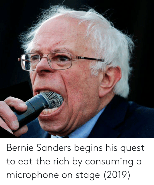 Bernie Sanders, Quest, and Bernie: Bernie Sanders begins his quest to eat the rich by consuming a microphone on stage (2019)