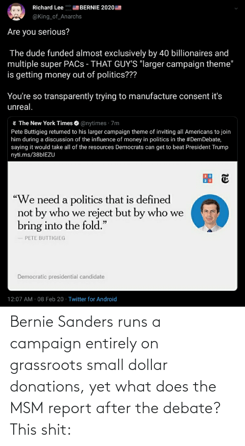 Bernie Sanders: Bernie Sanders runs a campaign entirely on grassroots small dollar donations, yet what does the MSM report after the debate? This shit: