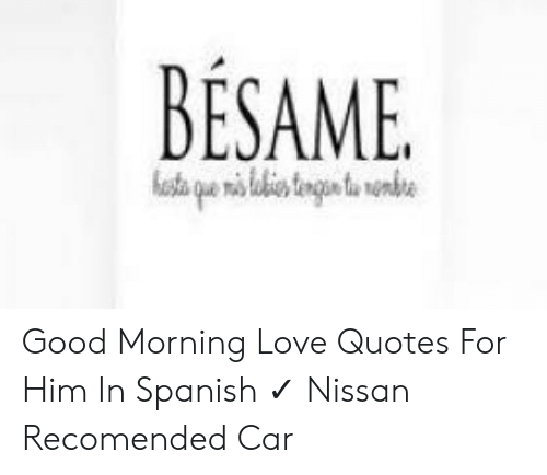 BESAME Good Morning Love Quotes for Him in Spanish ✓ Nissan ...