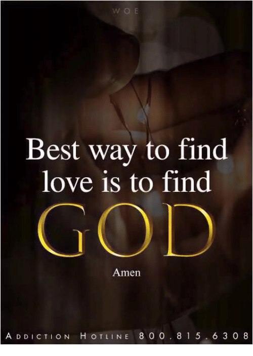 God, Love, and Memes: Best way to find  love is to find  GOD  Amen  A D DICTION H OTLINE 8 0 0. 8 1 5 6 3 0 8