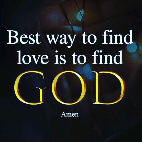 God, Love, and Memes: Best way to find  love is to find  GOD  Amen