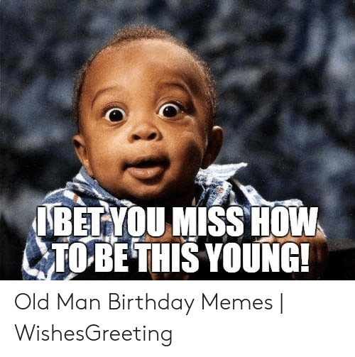 25 Best Memes About Old Man Birthday Old Man Birthday Memes