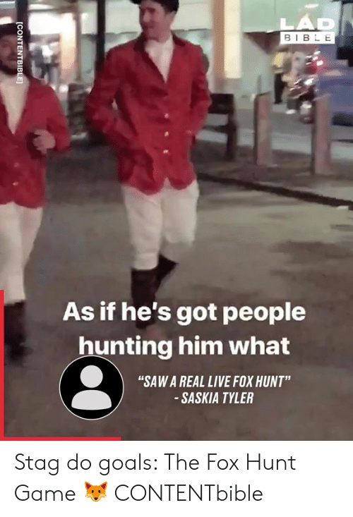 "Dank, Goals, and Saw: BIBL E  As if he's got people  hunting him what  ""SAW A REAL LIVE FOX HUNT""  SASKIA TYLER Stag do goals: The Fox Hunt Game 🦊  CONTENTbible"