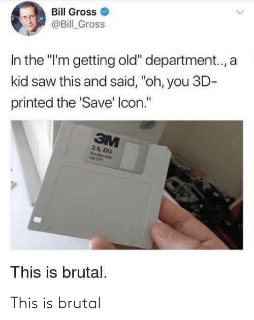 """Saw, Old, and Stp: Bill Gross  @Bill Gross  In the """"I'm getting old"""" department.., a  kid saw this and said, """"oh, you 3D-  printed the 'Save' Icon.""""  3M  3.5, DS  doubie sde  STP  This is brutal. This is brutal"""