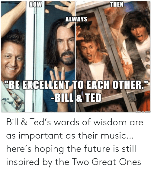 Music: Bill & Ted's words of wisdom are as important as their music… here's hoping the future is still inspired by the Two Great Ones