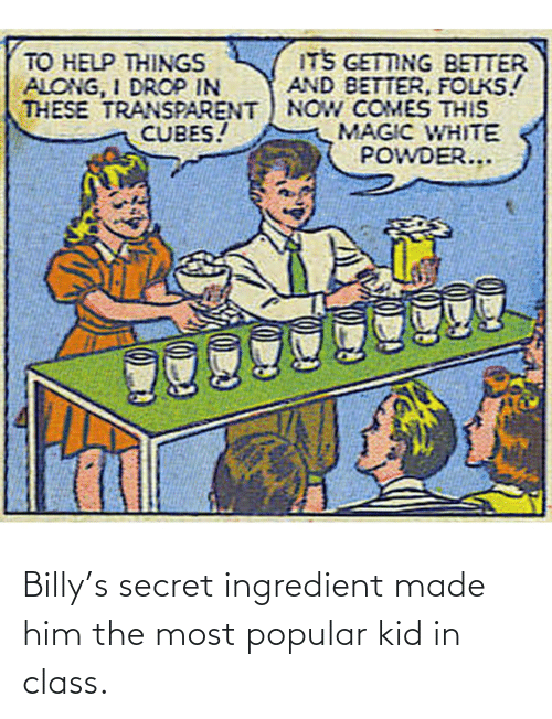 Billy: Billy's secret ingredient made him the most popular kid in class.