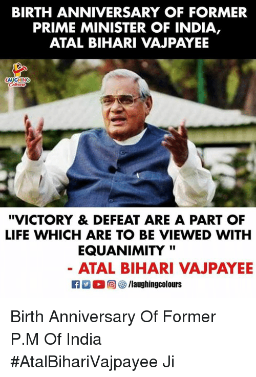 """prime minister: BIRTH ANNIVERSARY OF FORMER  PRIME MINISTER OF INDIA,  ATAL BIHARI VAJPAYEE  AUGHING  """"VICTORY & DEFEAT ARE A PART OF  LIFE WHICH ARE TO BE VIEWED WITH  EQUANIMITY'""""  ATAL BIHARI VAJPAYE Birth Anniversary Of Former P.M Of India  #AtalBihariVajpayee Ji"""