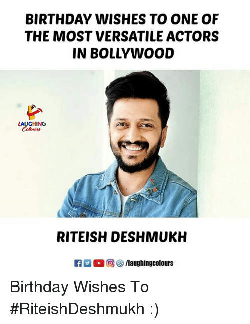 Birthday, Bollywood, and Indianpeoplefacebook: BIRTHDAY WISHES TO ONE OF  THE MOST VERSATILE ACTORS  IN BOLLYWOOD  LAUGHING  Colours  RITEISH DESHMUKH  R  ,回參/laughingcolours Birthday Wishes To #RiteishDeshmukh :)