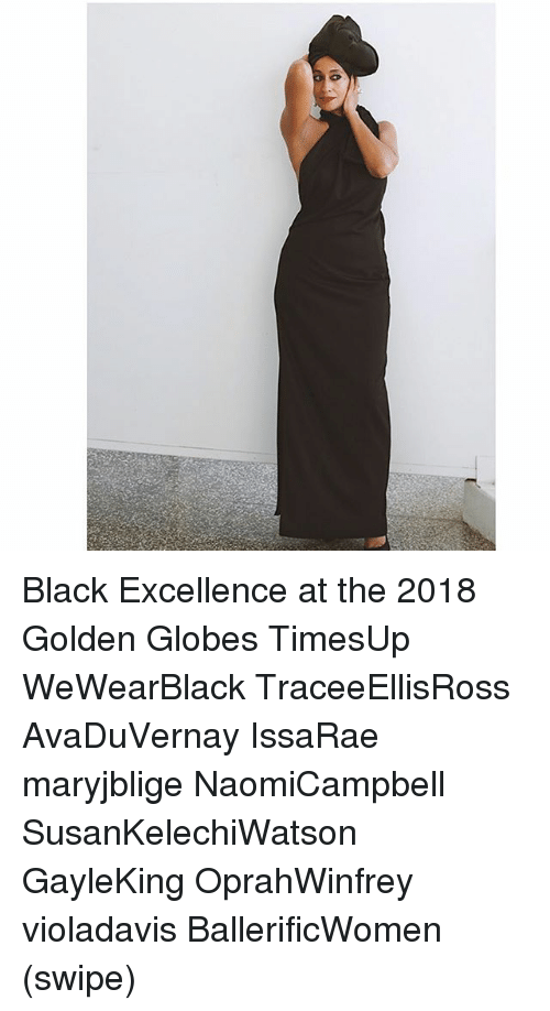 Golden Globes: Black Excellence at the 2018 Golden Globes TimesUp WeWearBlack TraceeEllisRoss AvaDuVernay IssaRae maryjblige NaomiCampbell SusanKelechiWatson GayleKing OprahWinfrey violadavis BallerificWomen (swipe)
