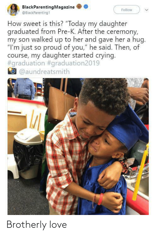 """Crying, Love, and Today: BlackParentingMagazine  Follow  @BlackParenting1  How sweet is this? """"Today my daughter  graduated from Pre-K. After the ceremony,  my son walked up to her and gave her a hug.  """"I'm just so proud of you,"""" he said. Then, of  course, my daughter started crying.  #graduation #graduation2019  @aundreatsmith Brotherly love"""