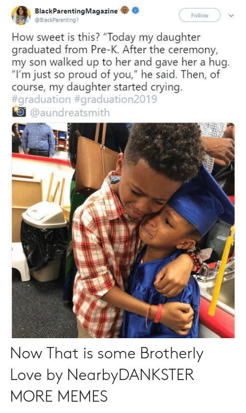 """Crying, Dank, and Love: BlackParentingMagazine  Follow  @BlackParenting1  How sweet is this? """"Today my daughter  graduated from Pre-K. After the ceremony,  my son walked up to her and gave her a hug.  """"I'm just so proud of you,"""" he said. Then, of  course, my daughter started crying.  #graduation #graduation2019  @aundreatsmith Now That is some Brotherly Love by NearbyDANKSTER MORE MEMES"""