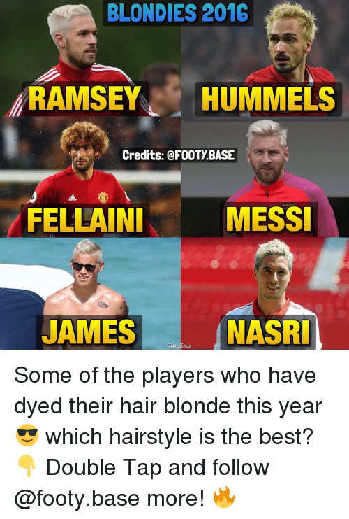 Ðÿ˜…: BLONDIES 2016  RAMSEY  HUMMELS  Credits: @FOOTY BASE  FELLAINI  MESSI  JAMES  NASRI  Jogtu Base. Some of the players who have dyed their hair blonde this year 😎 which hairstyle is the best? 👇 Double Tap and follow @footy.base more! 🔥