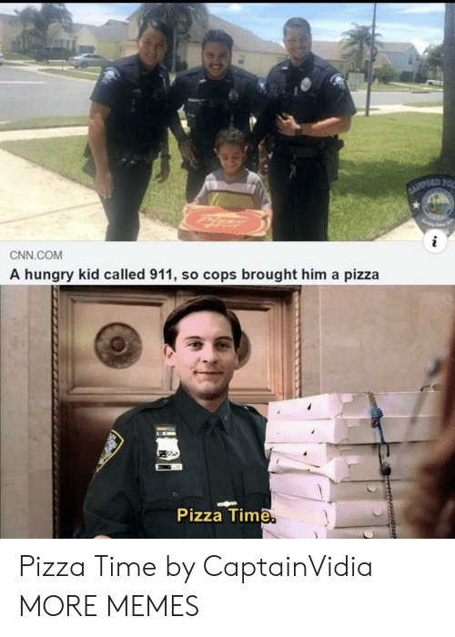 cnn.com, Dank, and Hungry: BLOPORD FOR  i  CNN.COM  A hungry kid called 911, so cops brought him a pizza  Pizza Time. Pizza Time by CaptainVidia MORE MEMES