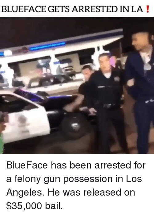 Memes, Los Angeles, and Been: BLUEFACE GETS ARRESTED IN LA! BlueFace has been arrested for a felony gun possession in Los Angeles. He was released on $35,000 bail.
