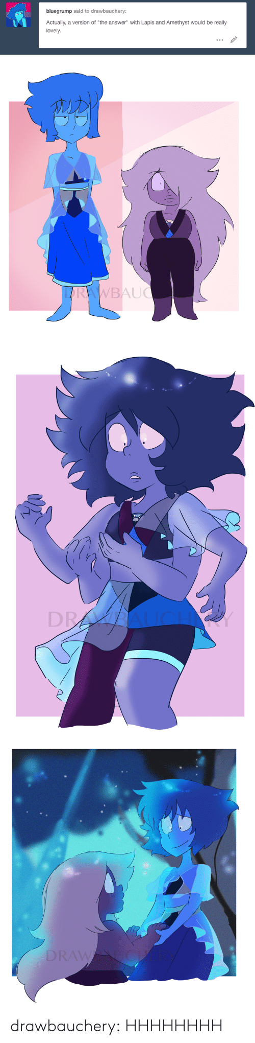 "Amethyst: bluegrump said to drawbauchery:  Actually, a version of ""the answer"" with Lapis and Amethyst would be really  lovely.   LARAWBAUC   DR   DRAWU  JCH drawbauchery:  HHHHHHHH"