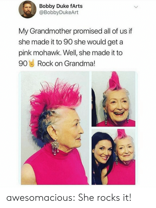 Grandma, Tumblr, and Blog: Bobby Duke fArts  @BobbyDukeArt  My Grandmother promised all of us if  she made it to 90 she would geta  pink mohawk. Well, she made it to  90 Rock on Grandma! awesomacious:  She rocks it!