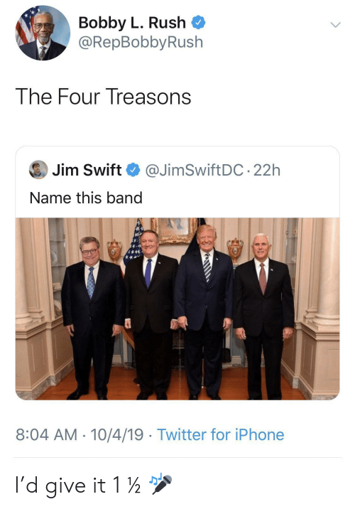 Iphone, Twitter, and Rush: Bobby L. Rush  @RepBobbyRush  The Four Treasons  Jim Swift  @JimSwiftDC 22h  Name this band  8:04 AM 10/4/19 Twitter for iPhone I'd give it 1 ½ 🎤