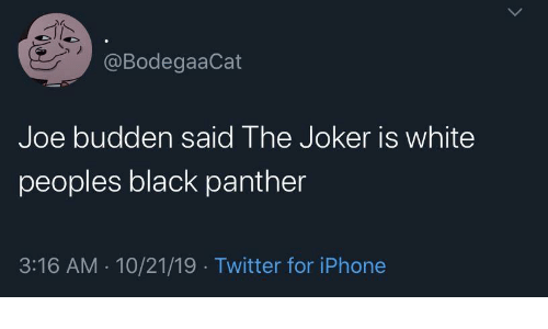 iphone: @BodegaaCat  Joe budden said The Joker is white  peoples black panther  3:16 AM · 10/21/19 · Twitter for iPhone