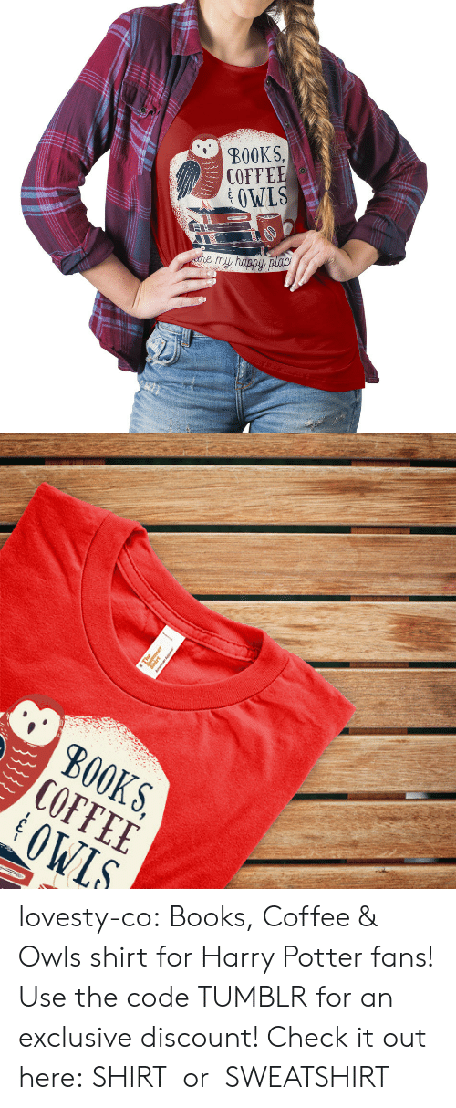 Books, Harry Potter, and Tumblr: BOOKS,  COFFEE  OWLS   S, E S.  KEL  B00 lovesty-co: Books, Coffee & Owls shirt for Harry Potter fans! Use the code TUMBLR for an exclusive discount! Check it out here: SHIRTor SWEATSHIRT