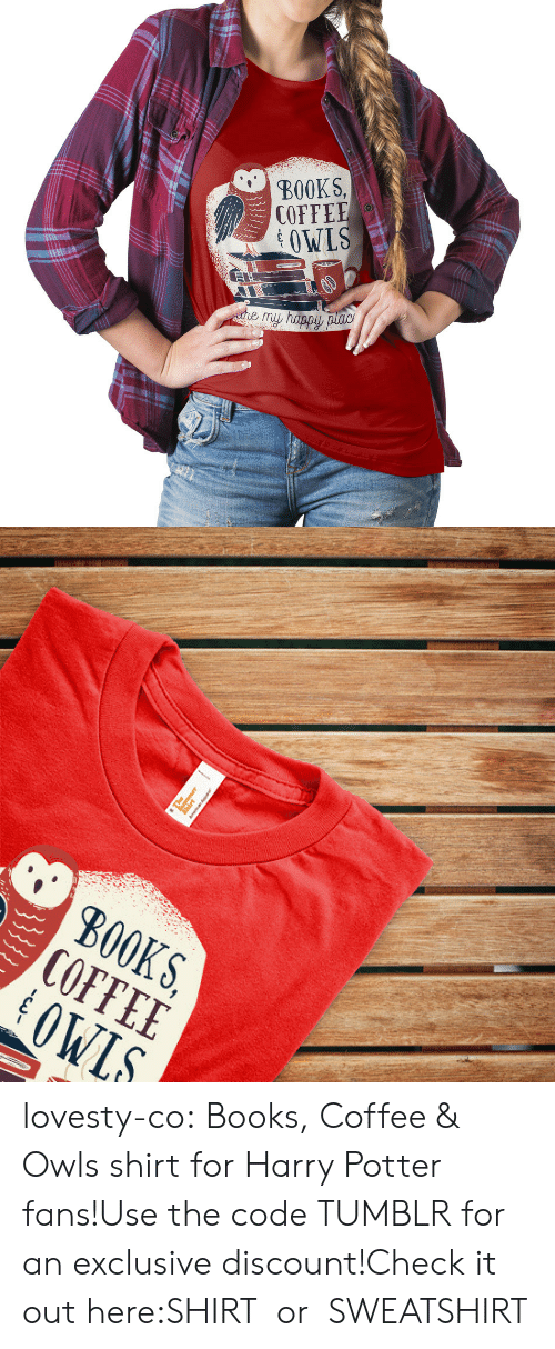 Books, Harry Potter, and Tumblr: BOOKS,  COFFEE  OWLS   S, E S.  KEL  B00 lovesty-co:  Books, Coffee & Owls shirt for Harry Potter fans!Use the code TUMBLR for an exclusive discount!Check it out here:SHIRTor SWEATSHIRT