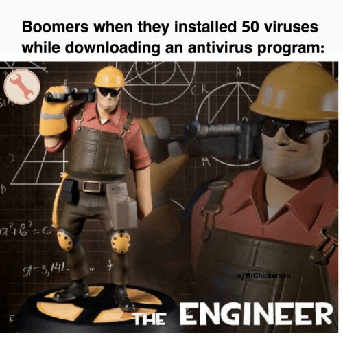 Antivirus, Engineer, and They: Boomers when they installed 50 viruses  while downloading an antivirus program:  K  3,141  u/MrChickerson  THE ENGINEER