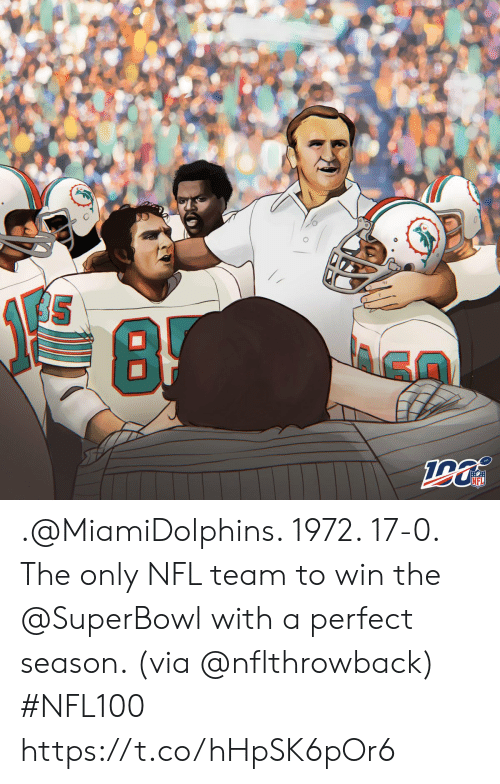 Superbowl: BOR  NFL .@MiamiDolphins. 1972. 17-0.  The only NFL team to win the @SuperBowl with a perfect season. (via @nflthrowback) #NFL100 https://t.co/hHpSK6pOr6