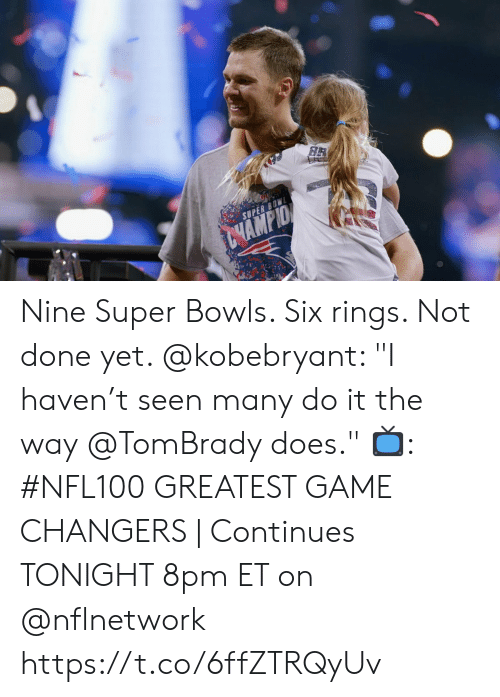 """rings: BR  SUPER BOW  GHAMPID Nine Super Bowls.  Six rings.  Not done yet.   @kobebryant: """"I haven't seen many do it the way @TomBrady does.""""  📺: #NFL100 GREATEST GAME CHANGERS 