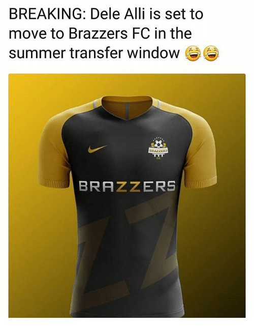 Memes, Summer, and Brazzers: BREAKING: Dele Alli is set to  move to Brazzers FC in the  summer transfer window S