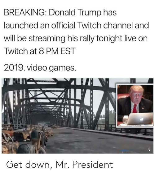 Donald Trump, Twitch, and Video Games: BREAKING: Donald Trump has  launched an official Twitch channel and  will be streaming his rally tonight live on  Twitch at 8 PM EST  2019. video games. Get down, Mr. President