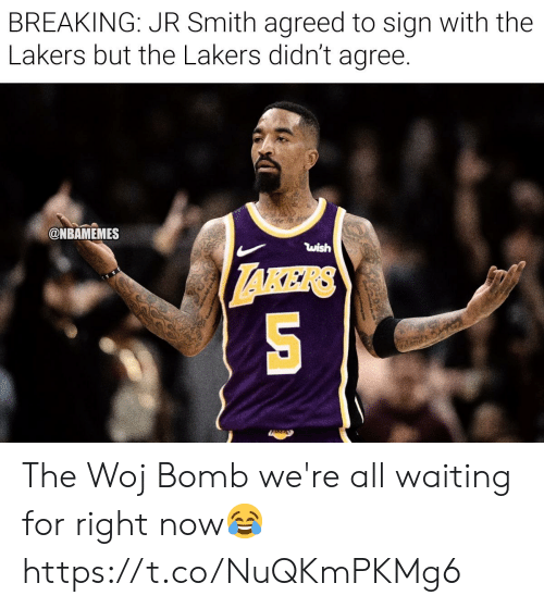 J.R. Smith: BREAKING: JR Smith agreed to sign with the  Lakers but the Lakers didn't agree.  @NBAMEMES  wish The Woj Bomb we're all waiting for right now😂 https://t.co/NuQKmPKMg6