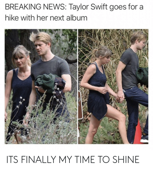News, Taylor Swift, and Breaking News: BREAKING NEWS: Taylor Swift goes for a  hike with her next album ITS FINALLY MY TIME TO SHINE