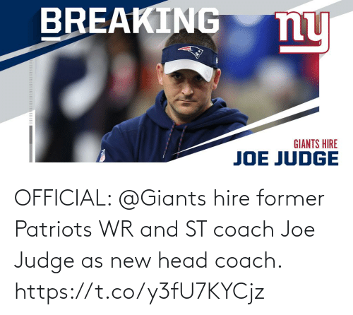 judge: BREAKING  ny  GIANTS HIRE  JOE JUDGE OFFICIAL: @Giants hire former Patriots WR and ST coach Joe Judge as new head coach. https://t.co/y3fU7KYCjz