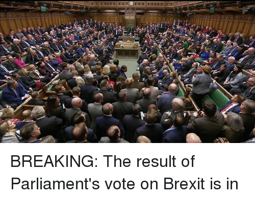 Dank, Brexit, and 🤖: BREAKING: The result of Parliament's vote on Brexit is in