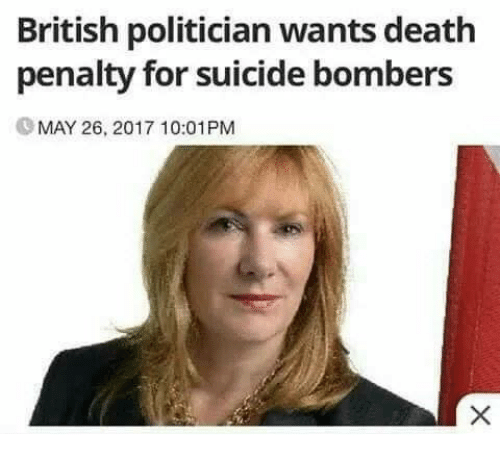 Memes, Death, and Suicide: British politician wants death  penalty for suicide bombers  MAY 26, 2017 10:01PM