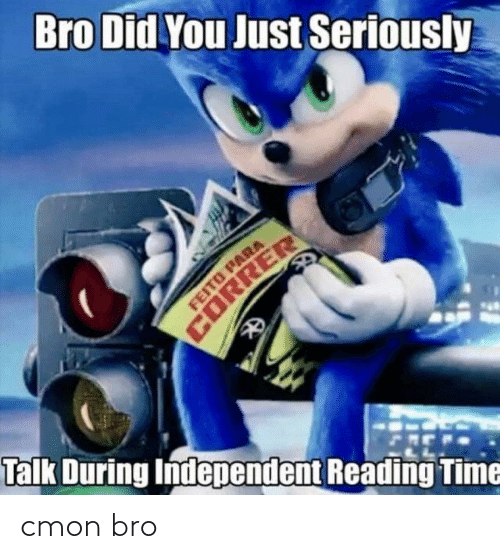 Independent: Bro Did You Just Seriously  FEITO PARA  CORRER  Talk During Independent Reading Time cmon bro