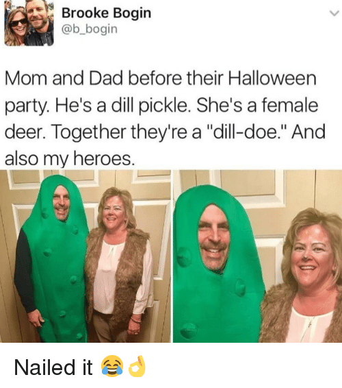 "Dad, Deer, and Doe: Brooke Bogin  @b_bogin  Mom and Dad before their Halloween  party. He's a dill pickle. She's a female  deer. Together they're a ""dill-doe."" And  also my heroes. Nailed it 😂👌"
