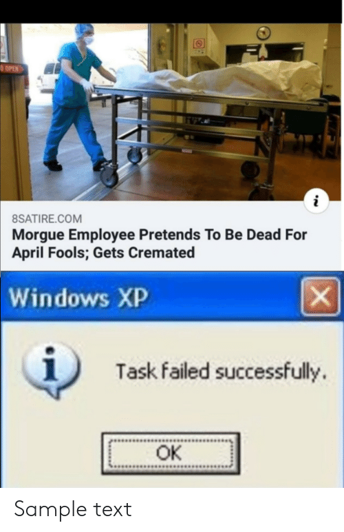 Windows, Text, and April Fools: BSATIRE.COM  Morgue Employee Pretends To Be Dead For  April Fools; Gets Cremated  Empdets Cremated  Windows XP  1  Task failed successfully  OK Sample text