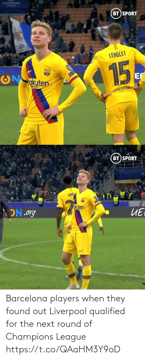 champions: BT SPORT  LENGLET  15  akuten  RES  EF  unicef   BT SPORT  UM  okuten  ON.org  ИЕ Barcelona players when they found out Liverpool qualified for the next round of Champions League  https://t.co/QAaHM3Y9oD