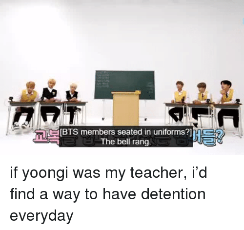 Teacher, Bts, and Bell: BTS members seated in uniforms?1?  The bell rang. if yoongi was my teacher, i'd find a way to have detention everyday